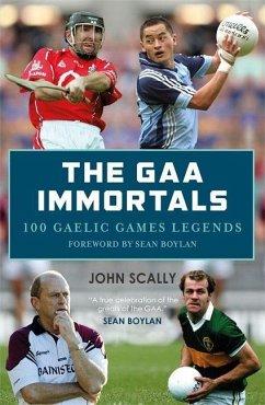 The GAA Immortals - Scally, John