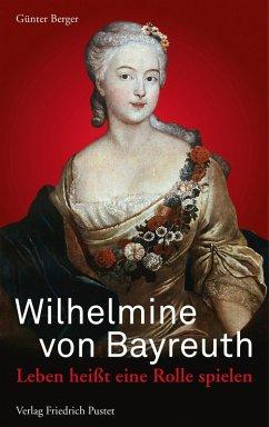 Wilhelmine von Bayreuth (eBook, ePUB) - Berger, Günter
