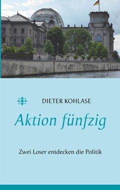Aktion fünfzig (eBook, ePUB) - Kohlase, Dieter