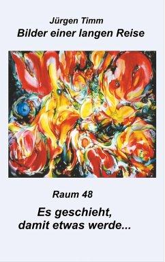 Raum 48 Es geschieht, damit etwas werde (eBook, ePUB) - Timm, Jürgen