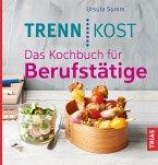 Trennkost. Das Kochbuch für Berufstätige (eBook, ePUB)