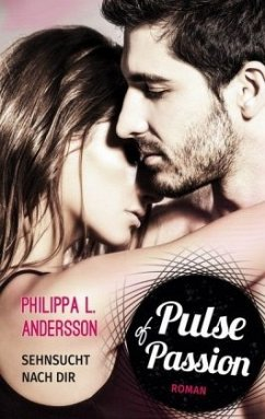 Pulse of Passion - Sehnsucht nach dir - Andersson, Philippa L.