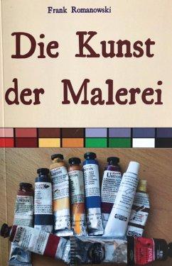 Die Kunst der Malerei (eBook, ePUB) - Romanowski, Frank