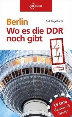 Berlin - Wo es die DDR noch gibt - Engelhardt, Dirk