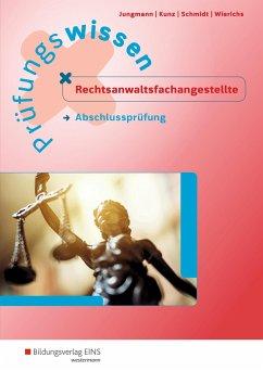 Prüfungswissen Rechtsanwaltsfachangestellte. Abschlussprüfung: Arbeitsbuch - Jungmann, Sven; Kunz, Petra; Schmidt, Christin; Wierichs, Günter