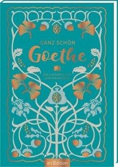 Ganz schön Goethe - Goethe, Johann Wolfgang von