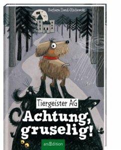 Tiergeister AG - Achtung, gruselig! - Iland-Olschewski, Barbara