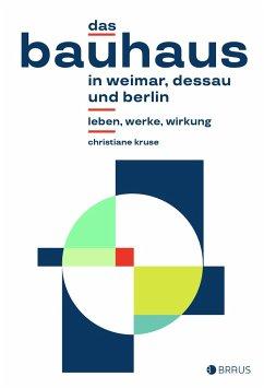 Das Bauhaus in Weimar, Dessau und Berlin - Kruse, Christiane