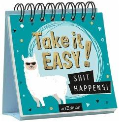 Take it Easy, Shit Happens!