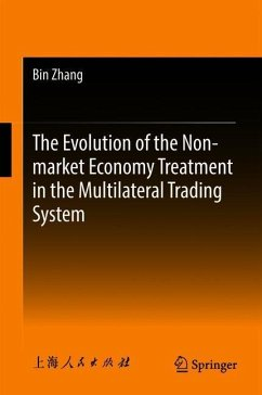 The Evolution of the Non-market Economy Treatment in the Multilateral Trading System - Zhang, Bin