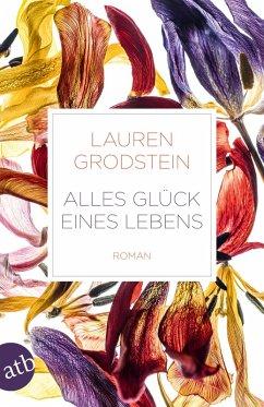 Alles Glück eines Lebens (eBook, ePUB) - Grodstein, Lauren