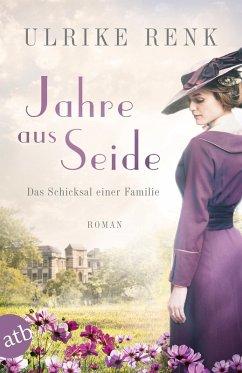 Jahre aus Seide / Das Schicksal einer Familie Bd.1 (eBook, ePUB) - Renk, Ulrike