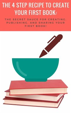 The 4-Step Recipe to Create Your First Book (eB...