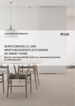 Servicemodelle und Wartungsdienstleistungen im Smart Home. Welche Faktoren beeinflussen die Anwenderakzeptanz im Störungsfall? (eBook, ePUB)