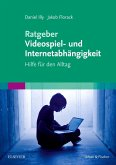 Ratgeber Videospiel- und Internetabhängigkeit (eBook, ePUB)
