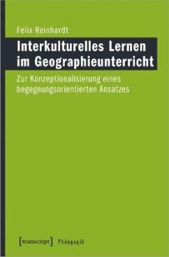 Interkulturelles Lernen im Geographieunterricht - Reinhardt, Felix