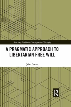 A Pragmatic Approach to Libertarian Free Will (eBook, ePUB) - Lemos, John