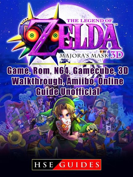 The Legend of Zelda Majoras Mask 3D, Game, Rom, N64, Gamecube, 3D, Walkthrough, Amiibo, Online Guide Unofficial (eBook, ePUB) - Guides, HSE