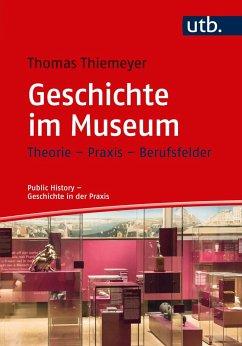 Geschichte im Museum - Thiemeyer, Thomas