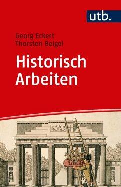 Historisch Arbeiten - Eckert, Georg; Beigel, Thorsten