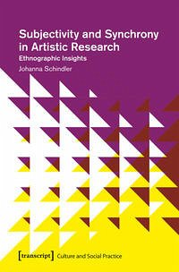Subjectivity and Synchrony in Artistic Research - Schindler, Johanna