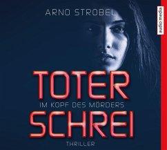 Toter Schrei - Im Kopf des Mörders / Max Bischoff Bd.3 (6 Audio-CDs) - Strobel, Arno