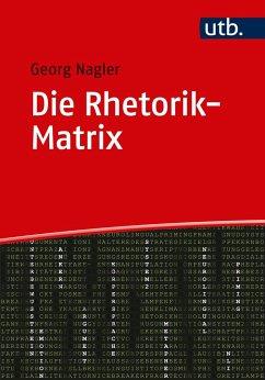 Die Rhetorik-Matrix - Nagler, Georg
