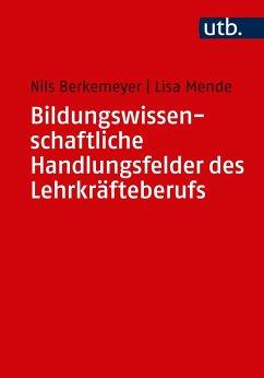 Bildungswissenschaftliche Handlungsfelder des Lehrkräfteberufs - Berkemeyer, Nils; Mende, Lisa