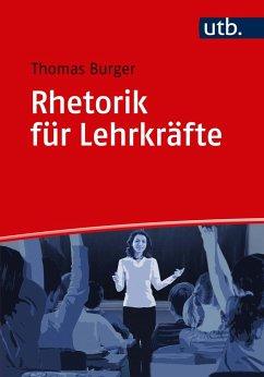 Rhetorik für Lehrkräfte - Burger, Thomas
