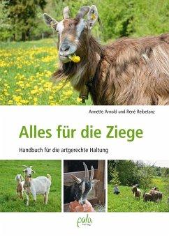 Alles für die Ziege - Arnold, Annette; Reibetanz, René