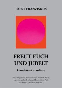 Freut euch und jubelt - Gaudete et exsultate. - Franziskus