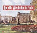 Das alte Wiesbaden in Farbe