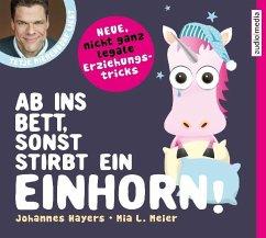 Ab ins Bett, sonst stirbt ein Einhorn!, 2 Audio-CDs - Hayers, Johannes; Meier, Mia L.