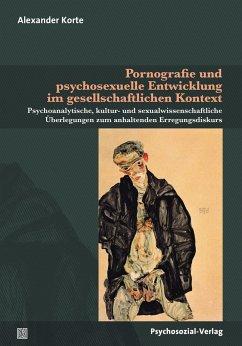 Pornografie und psychosexuelle Entwicklung im gesellschaftlichen Kontext - Korte, Alexander