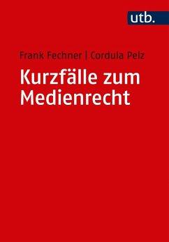 Kurzfälle zum Medienrecht - Fechner, Frank; Pelz, Cordula