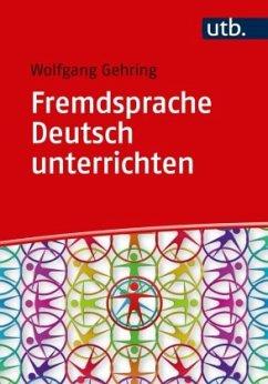 Fremdsprache Deutsch unterrichten - Gehring, Wolfgang