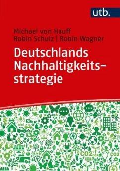 Deutschlands Nachhaltigkeitsstrategie - Hauff, Michael von; Schulz, Robin; Wagner, Robin