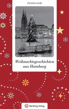 Weihnachtsgeschichten aus Hamburg - Lendt, Christine