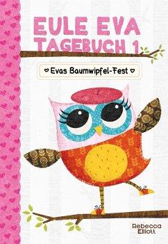 Eule Eva Tagebuch 1 - Kinderbücher ab 6-8 Jahre (Erstleser Mädchen) - Elliott, Rebecca