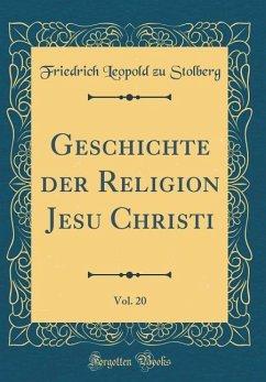 Geschichte der Religion Jesu Christi, Vol. 20 (Classic Reprint)