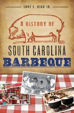 A History of South Carolina Barbeque (eBook, ePUB) - High Jr., Lake E.; High, Lake E.