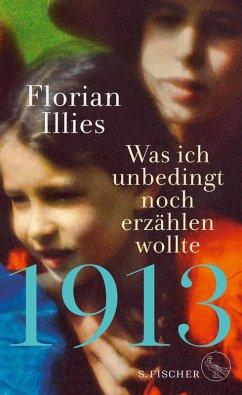 1913 - Was ich unbedingt noch erzählen wollte (eBook, ePUB) - Illies, Florian