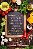 Abnehmen + schlank werden mit der Low Carb Diät Kochbuch für den Thermomix TM5 + TM31 Expresskochen Mittagessen und Abendessen Schnelle Rezepte und Blitzrezepte z.T. vegetarisch Essen fast ohne Kohlenhydrate (eBook, ePUB)