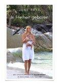 In Freiheit geboren - Die Geschichte meiner Alleingeburt im Dschungel von Thailand (eBook, ePUB)