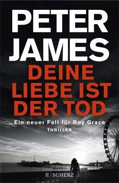 Deine Liebe ist der Tod / Roy Grace Bd.12 - James, Peter