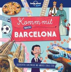Lonely Planet Kinderreiseführer Komm mit nach Barcelona (Lonely Planet Kids) - Planet, Lonely
