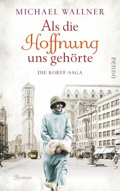 Als die Hoffnung uns gehörte / Die Korff-Saga Bd.2 (eBook, ePUB) - Wallner, Michael