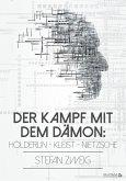 Der Kampf mit dem Dämon: Hölderlin - Kleist - Nietzsche (eBook, ePUB)