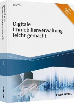 Digitale Immobilienverwaltung leicht gemacht - Wirtz, Jörg