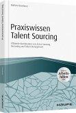 Praxiswissen Talent Sourcing - inkl. Arbeitshilfen online